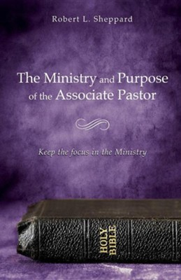 The Ministry and Purpose of the Associate Pastor  -     By: Robert L. Sheppard