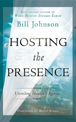 Hosting the Presence  -     By: Bill Johnson
