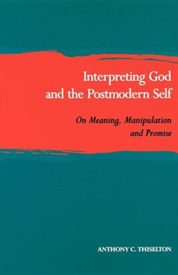 Interpreting God & the Postmodern Self Manipulation, and Promise in Theology  -     By: Anthony Thiselton