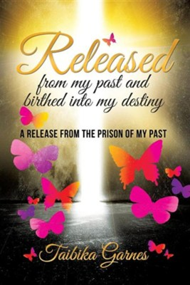 Released from My Past and Birthed Into My Destiny  -     By: Taibika Garnes