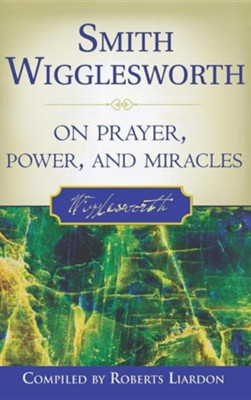 Smith Wigglesworth on Prayer, Power, and Miracles  -     By: Smith Wigglesworth