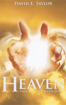 My Trip to Heaven: Face to Face with Jesus  -     By: David E. Taylor