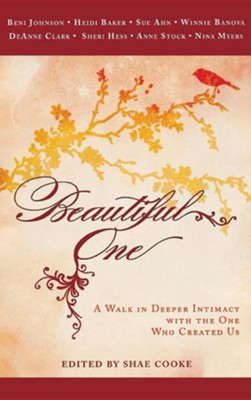Beautiful One: A Walk in Deeper Intimacy with the One Who Created Us  -     By: Beni Johnson