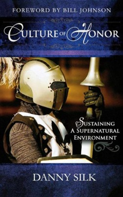 Culture of Honor: Sustaining a Supernatural Environment  -     By: Danny Silk