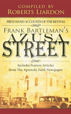 Azusa Street: First Hand Accounts of the Revival-Includes Feature Articles from the Apostolic Faith Newspaper [Hardcover]  -     By: Frank Bartleman