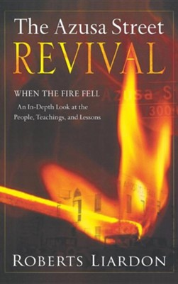 Azusa Street Revival: When the Fire Fell-An In-Depth Look at the People, Teachings, and Lessons  -     By: Roberts Liardon