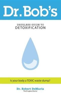 Dr Bobs Guide to Detoxification  -     By: Robert DeMaria