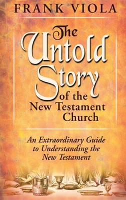 The Untold Story of the New Testament Church [Hardcover]   -     By: Frank Viola