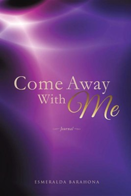 Come Away with Me  -     By: Esmeralda Barahona