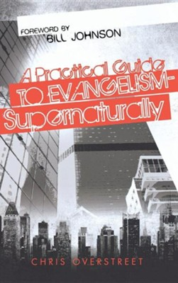 A Practical Guide to Evangelism-Supernaturally  -     By: Chris Overstreet