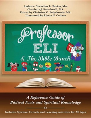 Professor Eli & the Bible Bunch  -     Edited By: Christina c. Polychronis     By: Cornelius L. Barker MA, Claudette Searchwell MA     Illustrated By: Edwin N. Collazo