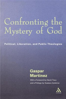 Confronting the Mystery of God  -     By: Gaspar Martinez, David Tracy, Gustavo Gutierrez
