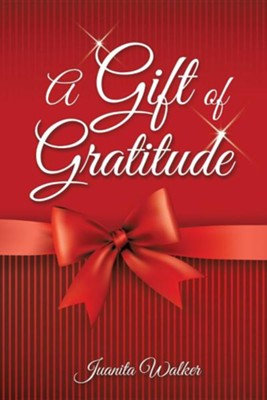 A Gift of Gratitude  -     By: Juanita Walker