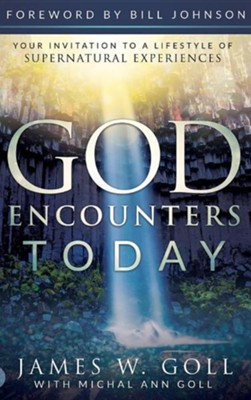 God Encounters Today: Your Invitation to a Lifestyle of Supernatural Experiences  -     By: James W. Goll, Michal a. Goll, Bill Johnson