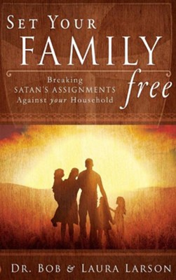 Set Your Family Free: Breaking Satan's Assignments Against Your Household  -     By: Bob Larson, Laura Larson