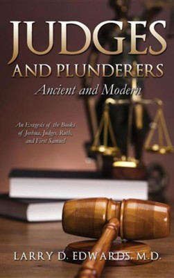 Judges and Plunderers- Ancient and Modern  -     By: Larry D. Edwards M.D.
