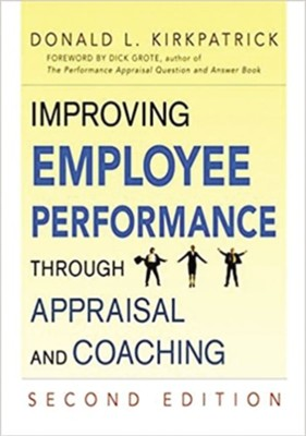 Improving Employee Performance Through Appraisal and Coaching, Edition 0002  -     By: Donald L. Kirkpatrick