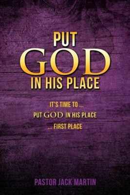 Put God in His Place  -     By: Jack Martin