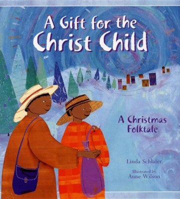 A Gift for the Christ Child: A Christmas Folktale   -     By: Linda Schlafer