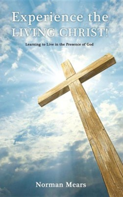 Experience the Living Christ!  -     By: Norman Mears