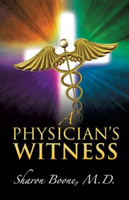 A Physician's Witness  -     By: Sharon Boone M.D.