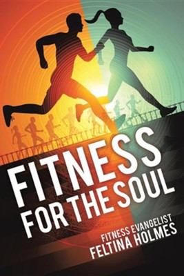 Fitness for the Soul  -     By: Feltina Holmes