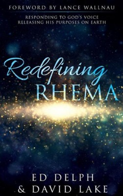 Redefining Rhema: Responding to God's Voice Releasing His Purposes on Earth Releasing His Purposes on Earth  -     By: Ed Delph, David Lake
