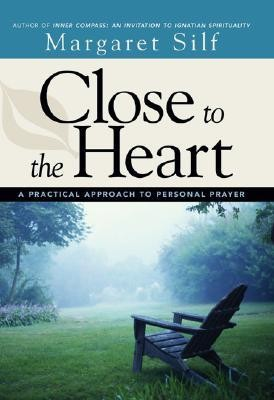 Close to the Heart: A Practical Approach to Personal Prayer  -     By: Margaret Silf