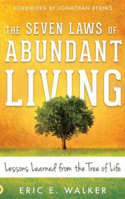 The Seven Laws of Abundant Living: Lessons Learned from the Tree of Life  -     By: Eric Walker