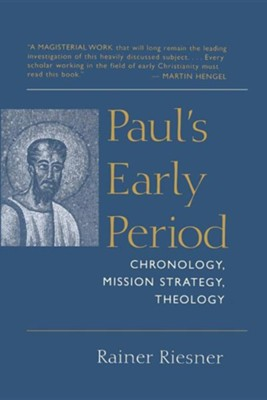 Paul's Early Period: Chronology, Mission Strategy, Theology  -     By: Rainer Riesner