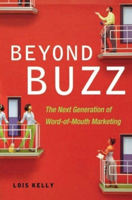 Beyond Buzz: The Next Generation of Word-Of-Mouth Marketing  -     By: Lois Kelly