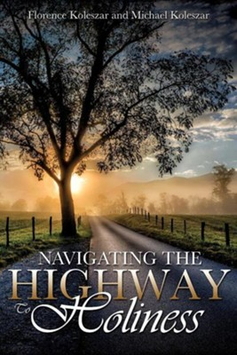 Navigating the Highway to Holiness  -     By: Florence Koleszar, Michael Koleszar