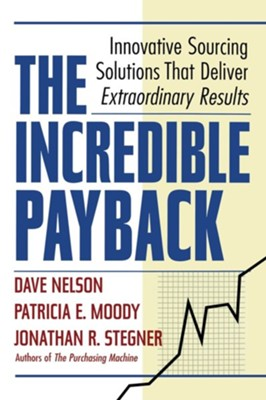 The Incredible Payback: Innovative Sourcing Solutions That Deliver Extraordinary Results  -     By: Dave Nelson, Patricia E. Moody, Jonathan R. Stegner