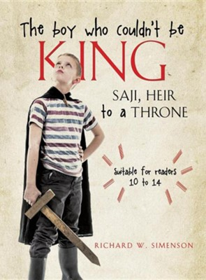 The Boy Who Couldn't Be King  -     By: Richard W. Simenson