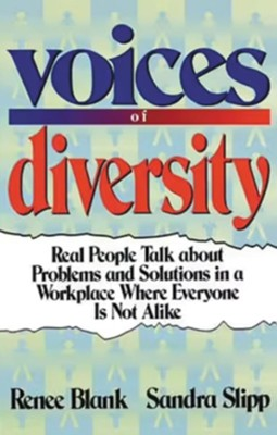 Voices of Diversity: Real People Talk about Problems and Solutions in a Workplace Where Everyone Is Not Alike  -     By: Renee Blank, Sandra Slipp