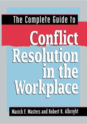 The Complete Guide to Conflict Resolution in the Workplace  -     By: Marick F. Masters, Robert R. Albright