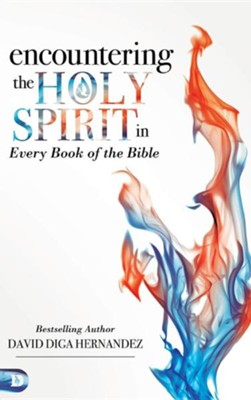 Encountering the Holy Spirit in Every Book of the Bible  -     By: David Hernandez