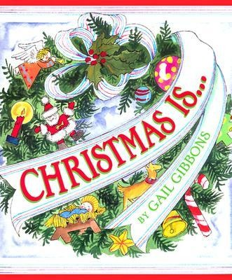Christmas Is...  -     By: Gail Gibbons     Illustrated By: Gail Gibbons