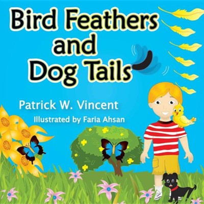 Bird Feathers and Dog Tails  -     By: Patrick W. Vincent