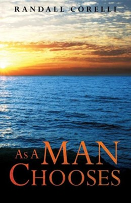 As a Man Chooses  -     By: Randall Corelli