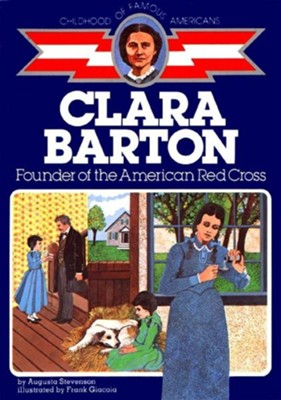 Clara Barton: Founder of the American Red Cross  -     By: Augusta Stevenson     Illustrated By: Frank Giacoia