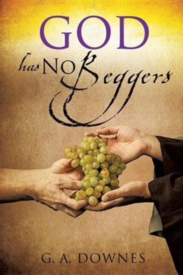 God Has No Beggers  -     By: G.A. Downes