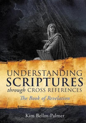 Understanding Scriptures Through Cross References  -     By: Kim Bellm-Palmer