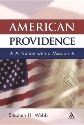 American Providence: A Nation with a Mission  -     By: Stephen H. Webb