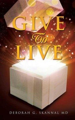 Give to Live  -     By: Deborah G. Skannal M.D.