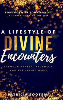 A Lifestyle of Divine Encounters: Through Prayer, Prophecy, and the Living Word  -     By: Patricia Bootsma