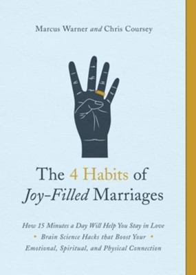 The 4 Habits of Joy-Filled Marriage: How 15 Minutes a Day Will Help You Stay in Love  -     By: Marcus Warner, Chris Coursey