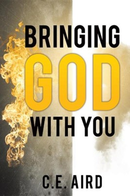 Bringing God with You  -     By: C.E. Aird
