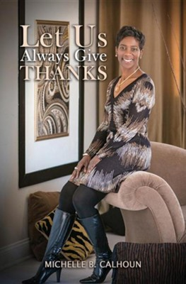 Let Us Always Give Thanks  -     By: Michelle B. Calhoun