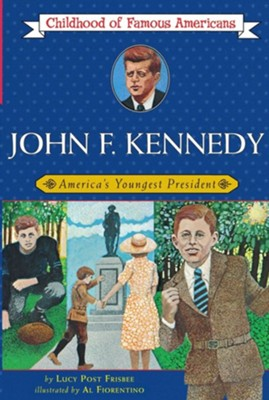 John F. Kennedy: America's Youngest President  -     By: Lucy Post Frisbee     Illustrated By: Al Fiorentino